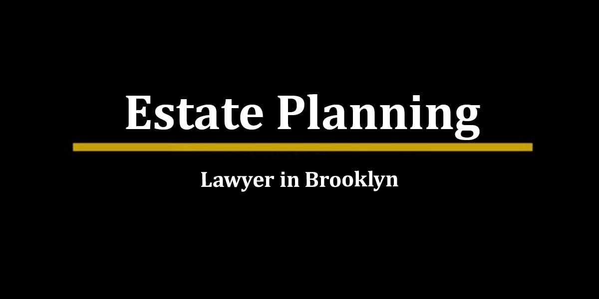 Read more about the article Brooklyn Estate Planning Lawyer